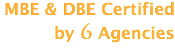 MBE & DBE Certified by 6 Agencies